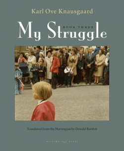 """MY STRUGGLE: BOOK THREE"" BY KARL OVE KNAUSGAARD"