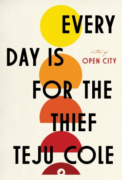 """EVERY DAY IS FOR THE THIEF"" BY TEJU COLE"